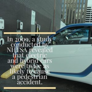 In 2009, a study conducted by NHTSA revealed that electric and hybrid cars were twice as likely to cause a pedestrian accident.